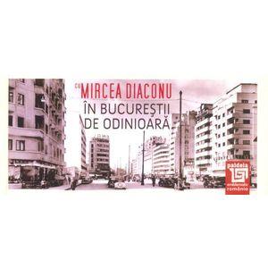 In Bucurestii de odinioara cu Mircea Diaconu imagine