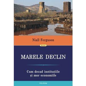 Marele Declin: Cum decad institutiile si mor economiile imagine