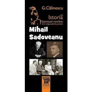 Istoria literaturii romane de la origini pana in prezent - Mihail Sadoveanu imagine