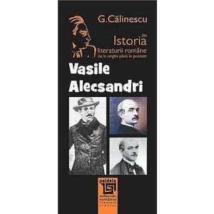 Istoria literaturii romane de la origini pana in prezent - Vasile Alecsandri imagine