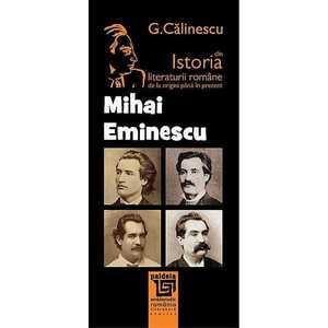Istoria literaturii romane de la origini pana in prezent - Mihai Eminescu imagine