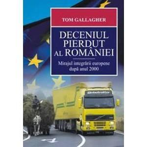 Deceniul pierdut al Romaniei. Mirajul integrarii europene dupa anul 2000 imagine