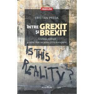 Intre Grexit si Brexit. Cronica politica a celor mai recente crize europene imagine