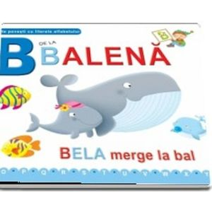B de la balena. Bela merge la bal (Scurte povesti cu literele alfabetului) imagine