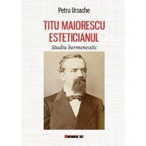 Titu Maiorescu Esteticianul. Studiu hermeneutic imagine