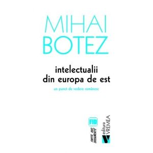 Intelectualii din Europa de Est. Un punct de vedere romanesc imagine