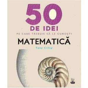 50 de idei pe care trebuie sa le cunosti. Matematica. imagine