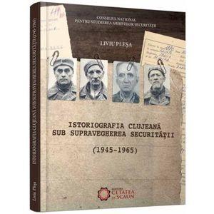 Istoriografia clujeana sub supravegherea Securitatii (1945-1965) imagine