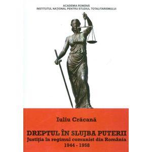 Dreptul in slujba puterii. Justitia in regimul comunist din Romania, 1944-1958 imagine