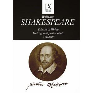 Opere IX: Eduard Al III-Lea. Mult Zgomot Pentru Nimic. Macbeth imagine
