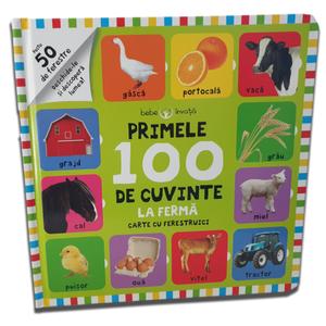 Bebe învață. Primele 100 de cuvinte. La fermă. Carte cu ferestruici imagine