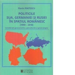 Politicile SUA, Germaniei si Rusiei in spatiul romanesc (1990-2018) imagine