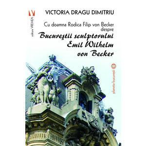 Cu doamna Rodica Filip von Becker despre Bucureștii sculptorului Emil Wilhelm von Becker imagine