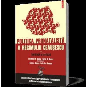 Politica pronatalistă a regimului Ceauşescu (vol. 2): Instituţii şi practici imagine