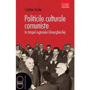 Politicile culturale comuniste in timpul regimului Gheorghiu-Dej (epub) imagine