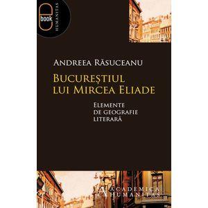 Bucurestiul lui Mircea Eliade (epub) imagine