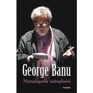 Monologurile Neimplinirii - George Banu imagine