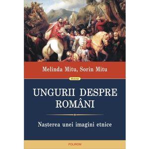 Ungurii despre romani. Nasterea unei imagini etnice imagine