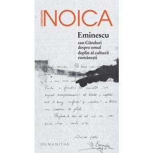 Eminescu sau Ganduri despre omul deplin al culturii romanesti imagine