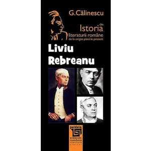 Istoria literaturii romane de la origini pana in prezent - Liviu Rebreanu imagine