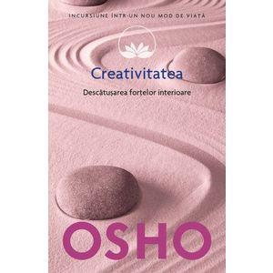 Osho. Creativitatea. Descatusarea fortelor interioare (vol. 15) imagine