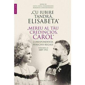 """Cu iubire tandra, Elisabeta"". ""Mereu al tau credincios, Carol"". Corespondenta perechii regale, volumul II, 1889–1913 imagine"