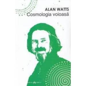 Cosmologia voioasa - Alan Watts imagine