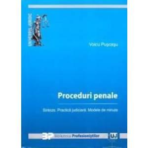 Proceduri penale. Sinteze. Practica judiciara. Modele de minute - Voicu Puscasu imagine