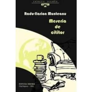 Meseria de cititor - Radu-Ilarion Munteanu imagine