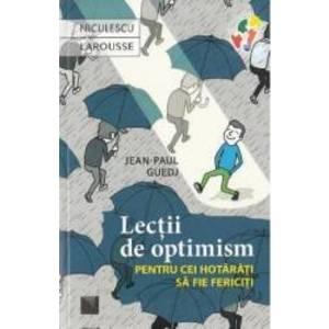 Lectii de optimism pentru cei hotarati sa fie fericiti - Jean-Paul Guedj imagine