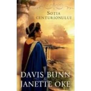 Sotia Centurionului - Davis Bunn Janette Oke imagine