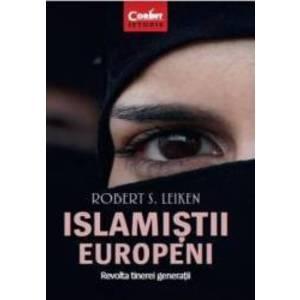 Islamistii europeni. Revolta tinerei generatii - Robert S. Leiken imagine