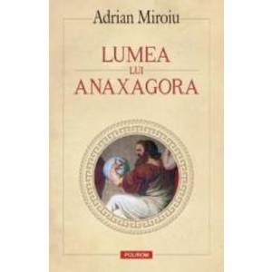 Lumea lui Anaxagora - Adrian Miroiu imagine