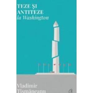 Teze si antiteze la Washington - Vladimir Tismaneanu imagine