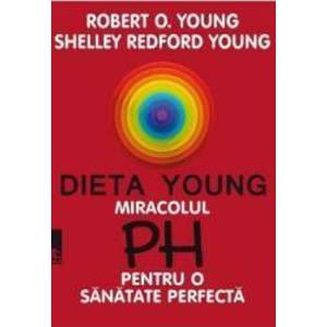 Dieta Young. Miracolul PH pentru o sanatate perfecta Ed. 5 - Robert O. Young imagine