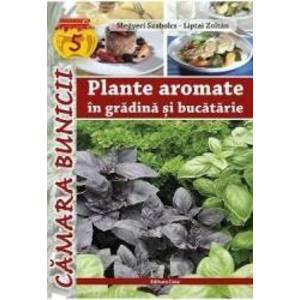 Plante aromatice in gradina si bucatarie - Megyeri Szabolcs Liptai Zoltan imagine