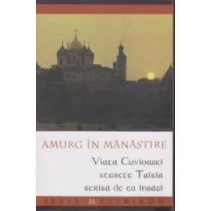 Amurg in Manastire. Viata Cuvioasei Starete Taisia scrisa de ea insasi imagine