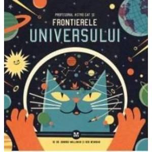 Profesorul Astro Cat si frontierele universului - Dominic Walliman Ben Newman imagine