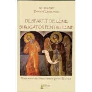Despartit de lume si rugator pentru lume - Dionisie Constantin imagine