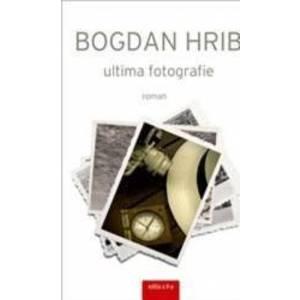 Ultima fotografie. Ed. a II-a - Bogdan Hrib imagine