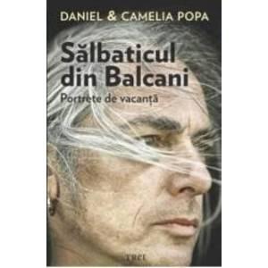 Salbaticul din Balcani - Daniel si Camelia Popa imagine