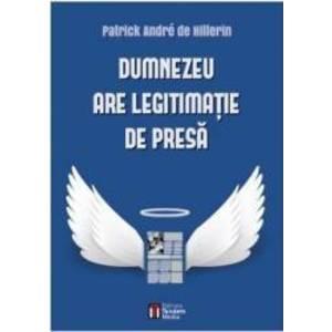 Dumnezeu are legitimatie de presa - Patrick Andre De Hillerin imagine