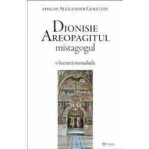 Dionisie Areopagitul mistagogul - Alexander Golitzin imagine