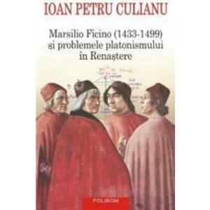 Marsilio Ficino si problemele platonismului in Renastere - Ioan Petru Culianu imagine