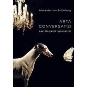 Arta conversatiei - Alexander von Schonburg imagine