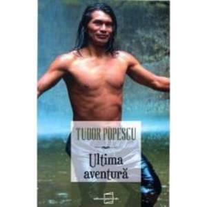 Ultima aventura - Tudor Popescu imagine