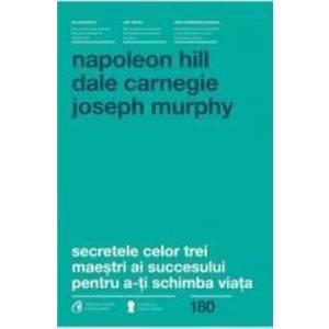 Secretele Celor Trei Maestri Ai Succesului Pentru A-Ti Schimba Viata - Napoleon Hill Dale Carnegie imagine