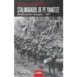 Stalingradul De Pe Yangtze. Batalia Pentru Shanghai - 1937 - Peter Harmsen imagine