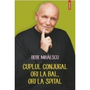 Cuplul Conjugal Ori La Bal Ori La Spital - Bebe Mihaescu imagine