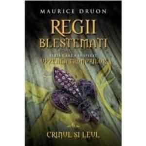 Regii Blestemati Vol.6 Crinul Si Leul - Maurice Druon imagine